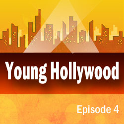 Young Hollywood Episode 4